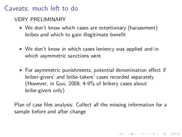 Caveats: much left to do VERY PRELIMINARY We don't know which cases are extortionary (harassment) bribes and which to gain...
