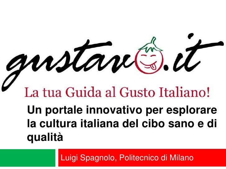 Un portale innovativo per esplorare la cultura italiana del cibo sano e di qualità<br />Luigi Spagnolo, Politecnico di Mil...