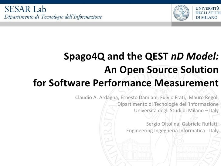 Spago4Q and the QEST nD Model:                An Open Source Solution for Software Performance Measurement         Claudio...