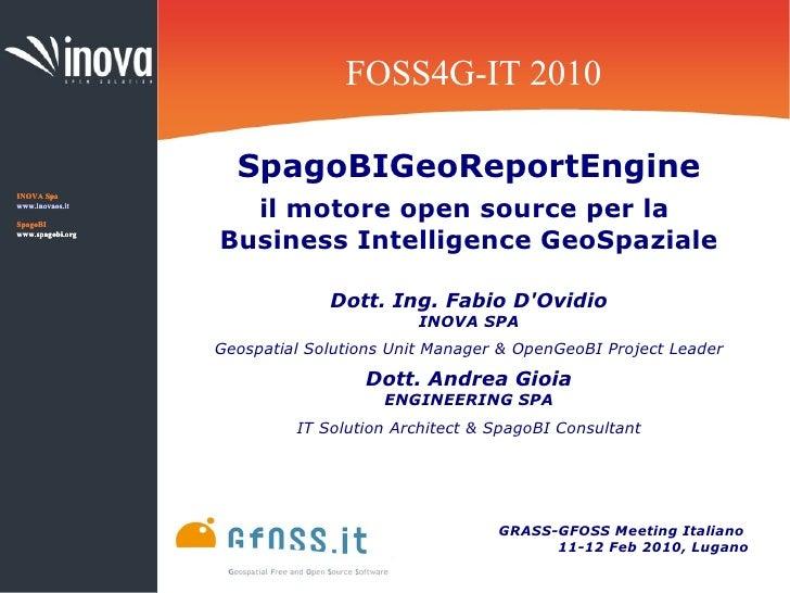 FOSS4G-IT 2010                      SpagoBIGeoReportEngine INOVA Spa www.inovaos.it  SpagoBI                     il motore...