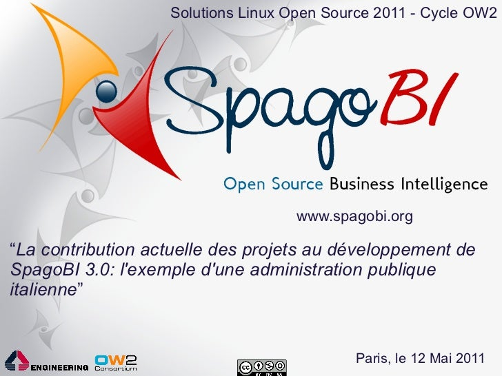 "Solutions Linux Open Source 2011 - Cycle OW2                                   www.spagobi.org""La contribution actuelle de..."