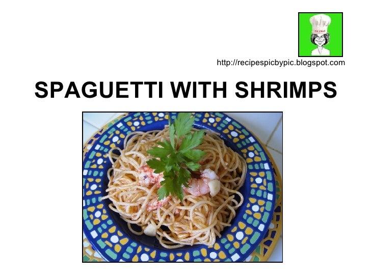 SPAGUETTI WITH SHRIMPS http://recipespicbypic.blogspot.com