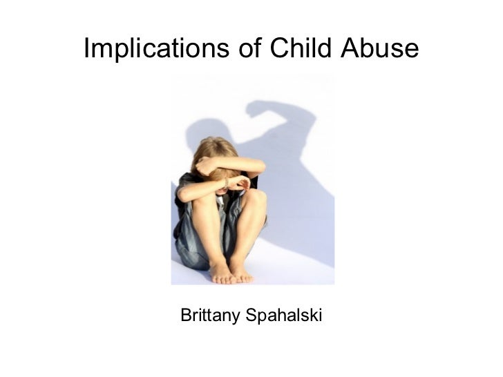 Implications of Child Abuse Brittany Spahalski