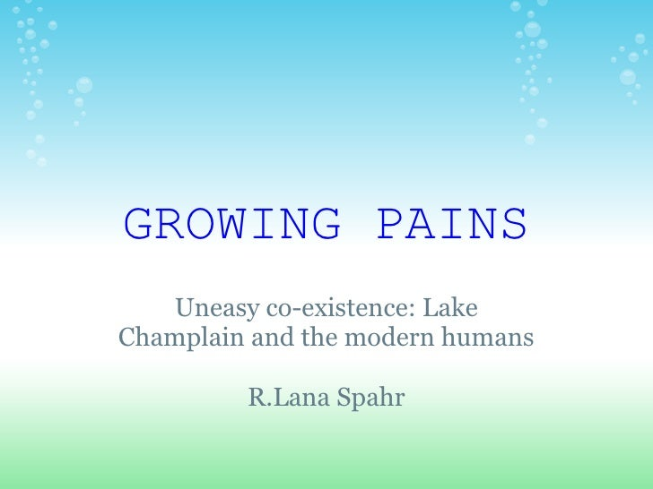 GROWING PAINS    Uneasy co-existence: Lake Champlain and the modern humans           R.Lana Spahr