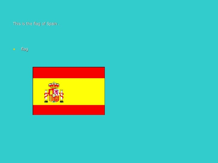 This is the flag of Spain . <ul><li>flag </li></ul>