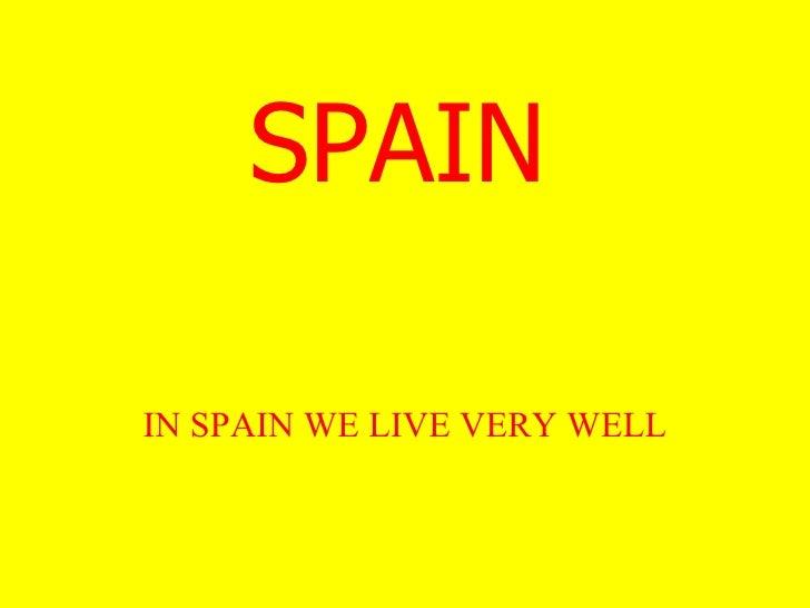 SPAIN IN SPAIN WE LIVE VERY WELL