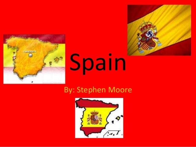 Spain By: Stephen Moore
