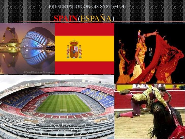 PRESENTATION ON GIS SYSTEM OF SPAIN(ESPAÑA)
