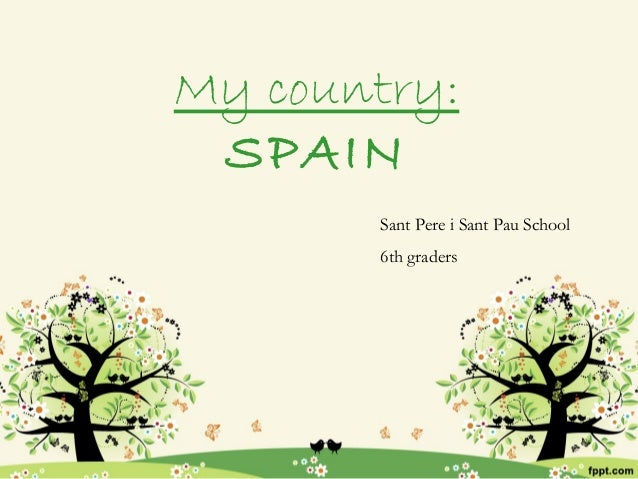 My country: SPAIN       Sant Pere i Sant Pau School       6th graders