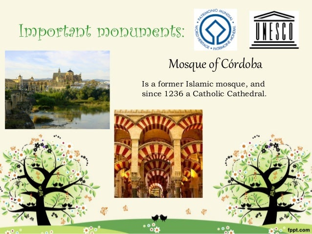 Important monuments:                    Mosque of Córdoba              Is a former Islamic mosque, and              since ...