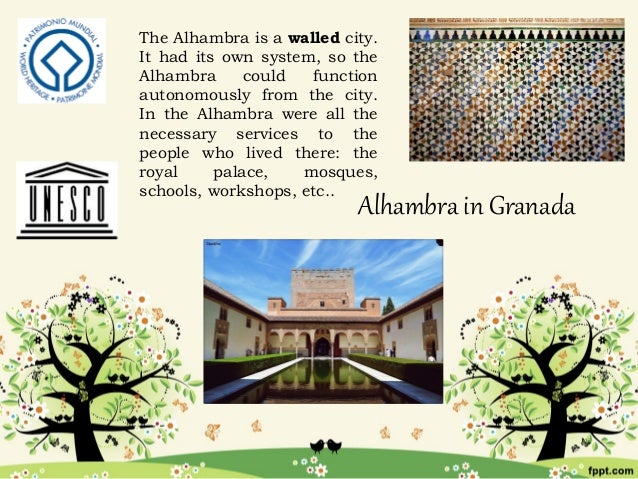 The Alhambra is a walled city.It had its own system, so theAlhambra      could  functionautonomously from the city.In the ...