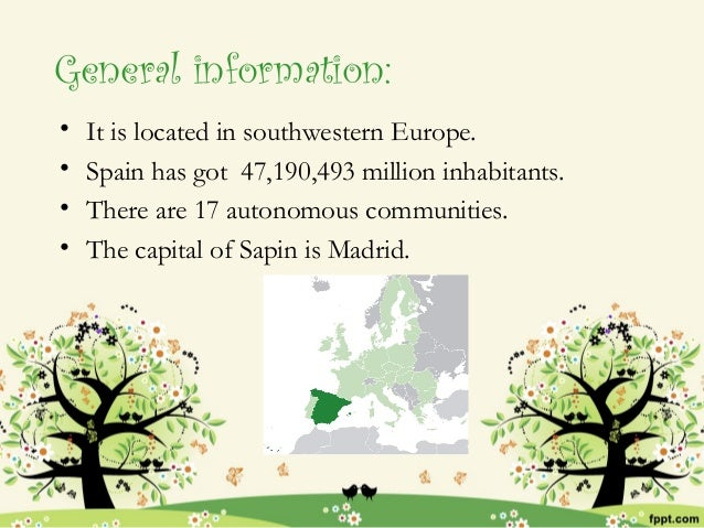 General information:•   It is located insouthwestern Europe.•   Spain has got 47,190,493 million inhabitants.•   There ar...