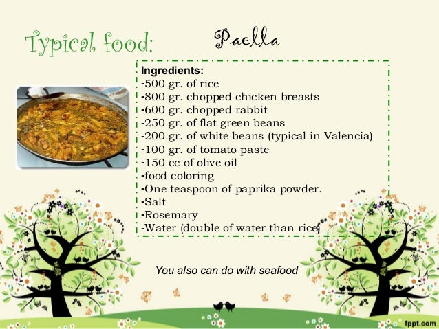 Typical food:              Paella           Ingredients:           -500 gr. of rice           -800 gr. chopped chicken bre...