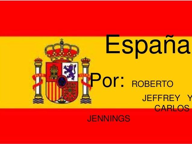 EspañaPor: ROBERTOJEFFREY YCARLOSJENNINGS