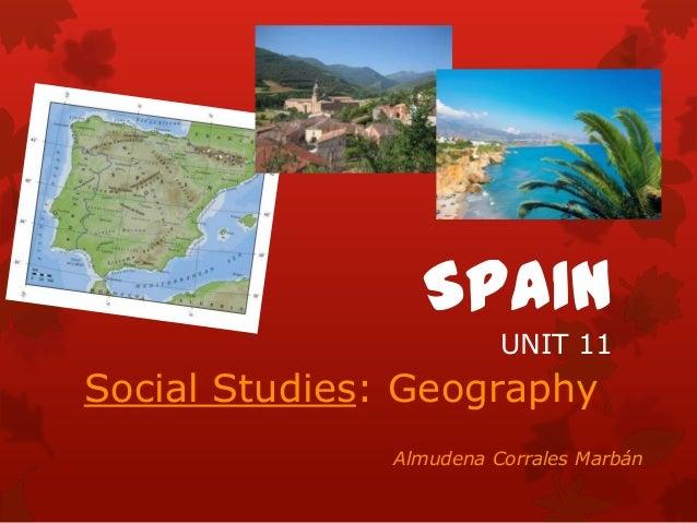 SPAIN UNIT 11 Social Studies: Geography Almudena Corrales Marbán
