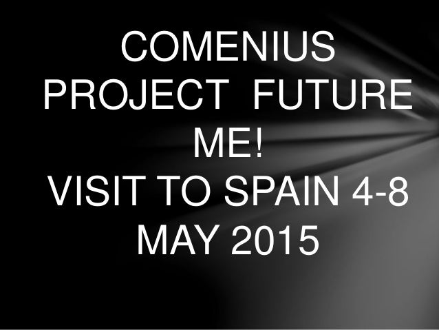 COMENIUS PROJECT FUTURE ME! VISIT TO SPAIN 4-8 MAY 2015