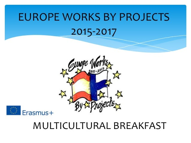 EUROPE WORKS BY PROJECTS 2015-2017 MULTICULTURAL BREAKFAST