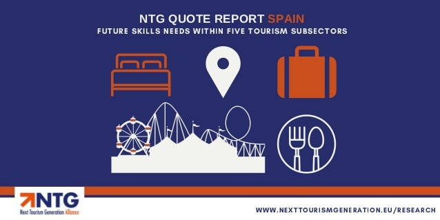 FUTURE SKILLS NEEDS WITHIN FIVE TOURISM SUBSECTORS NTG QUOTE REPORT SPAIN WWW.NEXTTOURISMGENERATION.EU/RESEARCH