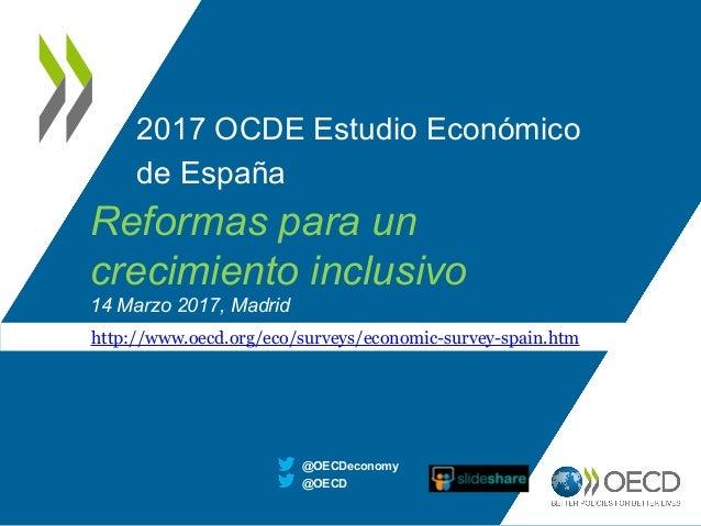 2017 OCDE Estudio Económico de España @OECD @OECDeconomy http://www.oecd.org/eco/surveys/economic-survey-spain.htm Reforma...