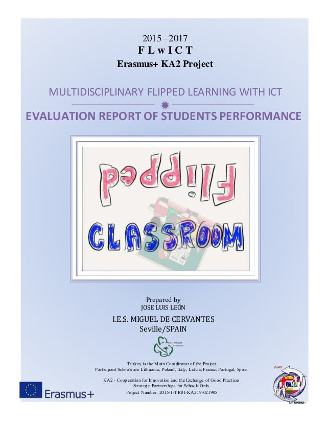  EVALUATION REPORT OF STUDENTS PERFORMANCE 2015 –2017 F L w I C T Erasmus+ KA2 Project MULTIDISCIPLINARY FLIPPED LEARNING...