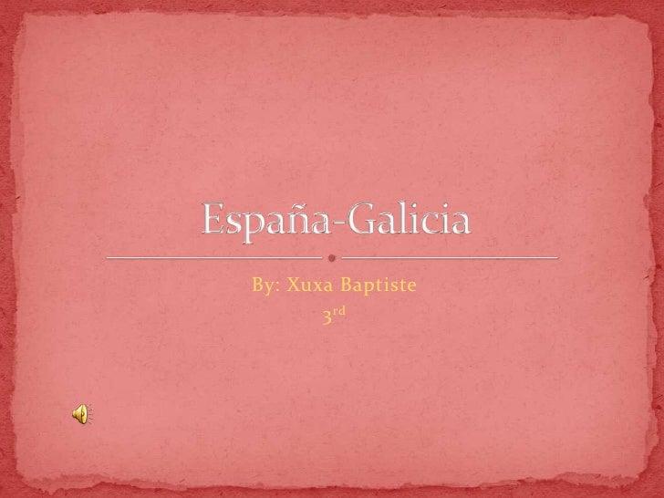 By: Xuxa Baptiste<br />3rd<br />España-Galicia <br />