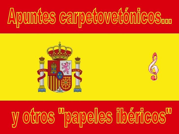 """Apuntes carpetovetónicos... y otros """"papeles ibéricos"""""""