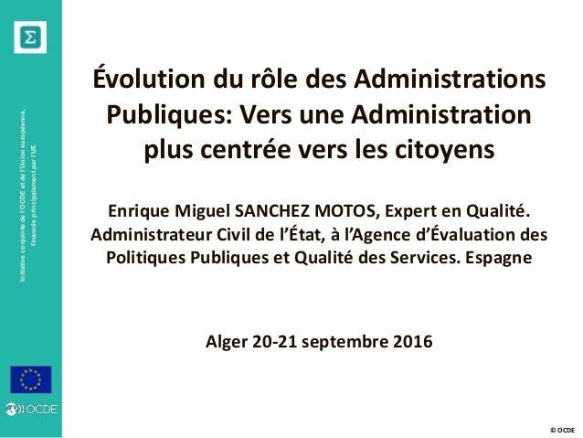 © OCDE Initiativeconjointedel'OCDEetdel'Unioneuropéenne, financéeprincipalementparl'UE Évolution du rôle des Administratio...