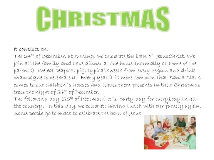 CHRISTMAS It consists on: The 24 th  of December, at evening, we celebrate the born of  JesusChrist. We join all the famil...