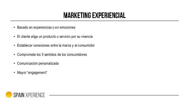 • Basado en experiencias o en emociones • El cliente elige un producto o servicio por su vivencia • Establecer conexiones ...