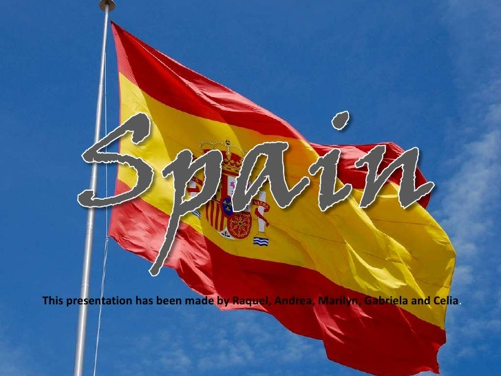Spain<br />Thispresentation has beenmadeby Raquel, Andrea, Marilyn, Gabriela and Celia.<br />