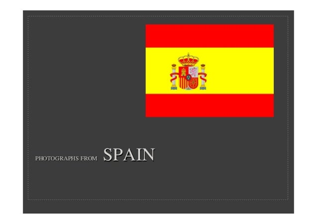 PHOTOGRAPHS FROMPHOTOGRAPHS FROM SPAINSPAIN