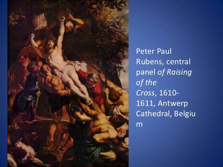 the raising of the cross petar paul rubens Peter paul rubens, the life and work of the great seventeenth-century baroque   his altarpieces for antwerp cathedral, the elevation of the cross and the.