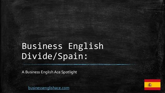 Business English Divide/Spain: A Business English Ace Spotlight businessenglishace.com