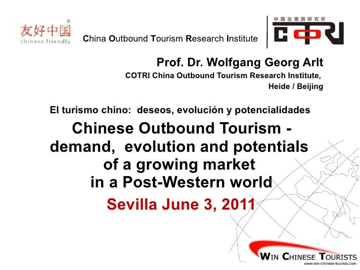 Prof. Dr. Wolfgang Georg Arlt COTRI China Outbound Tourism Research Institute,  Heide / Beijing El turismo chino:  deseos,...