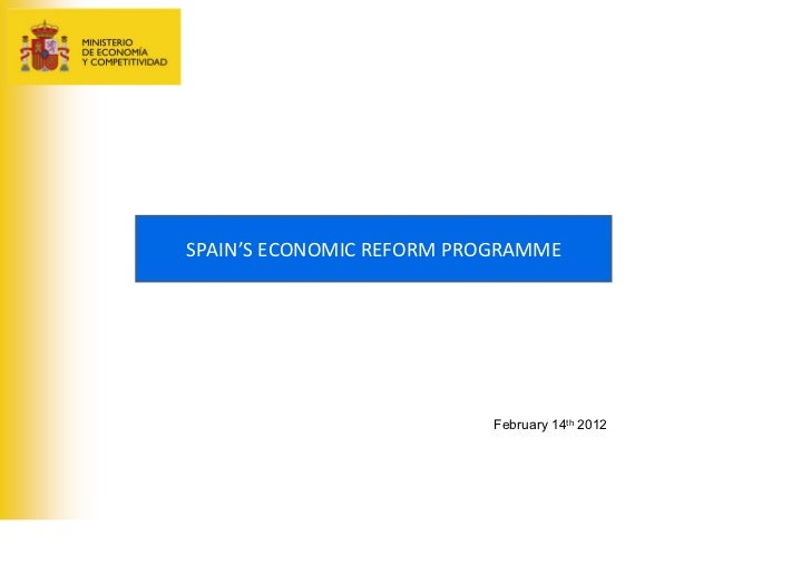 SPAIN'S ECONOMIC REFORM PROGRAMME                           February 14th 2012