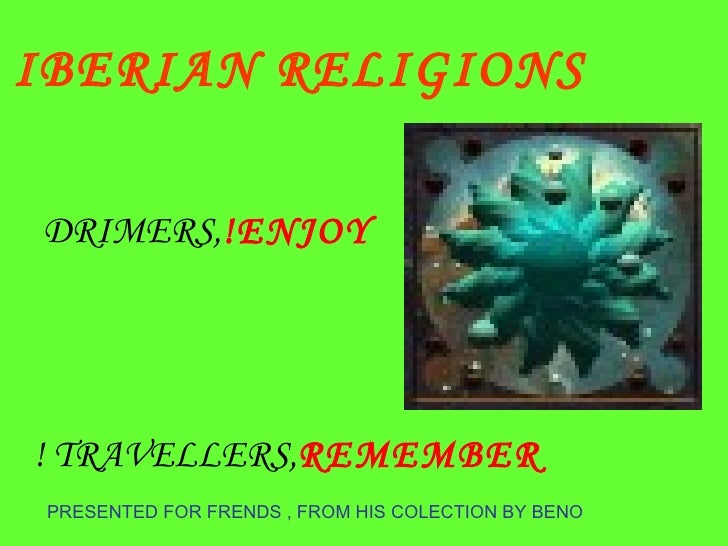 PRESENTED FOR FRENDS , FROM HIS COLECTION BY BENO DRIMERS,  ENJOY! TRAVELLERS,  REMEMBER ! IBERIAN RELIGIONS