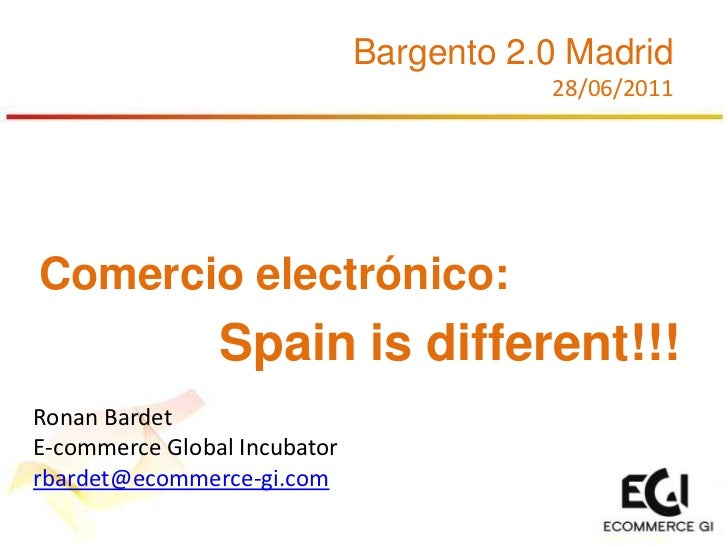 Bargento 2.0 Madrid<br />28/06/2011<br />Comercio electrónico:<br />Spainisdifferent!!!<br />Ronan Bardet<br />E-commerce ...