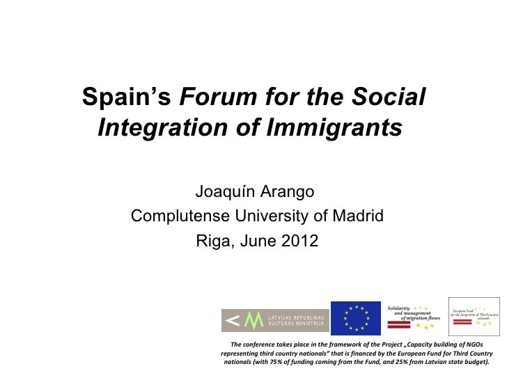 Spain's Forum for the Social Integration of Immigrants          Joaquín Arango   Complutense University of Madrid         ...