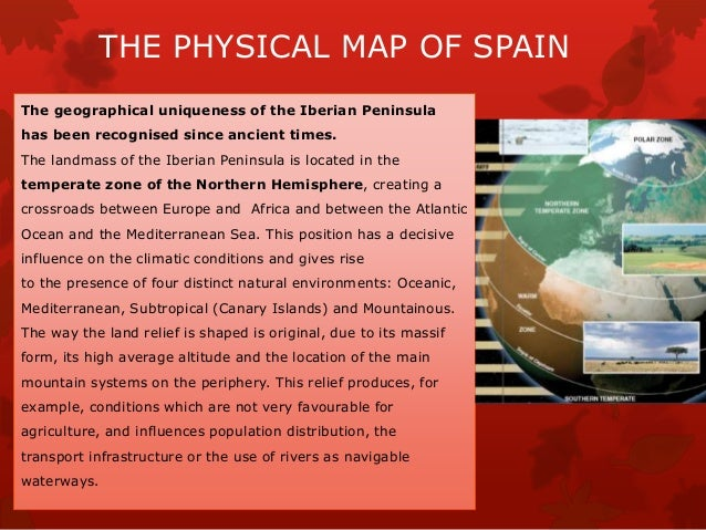 THE PHYSICAL MAP OF SPAIN The geographical uniqueness of the Iberian Peninsula has been recognised since ancient times. Th...