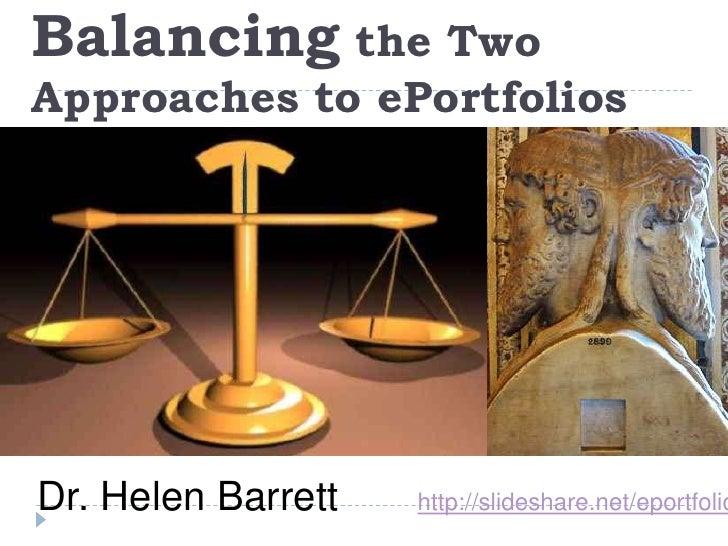 Balancing the Two Approaches to ePortfolios<br />Dr. Helen Barrett       http://slideshare.net/eportfolios<br />