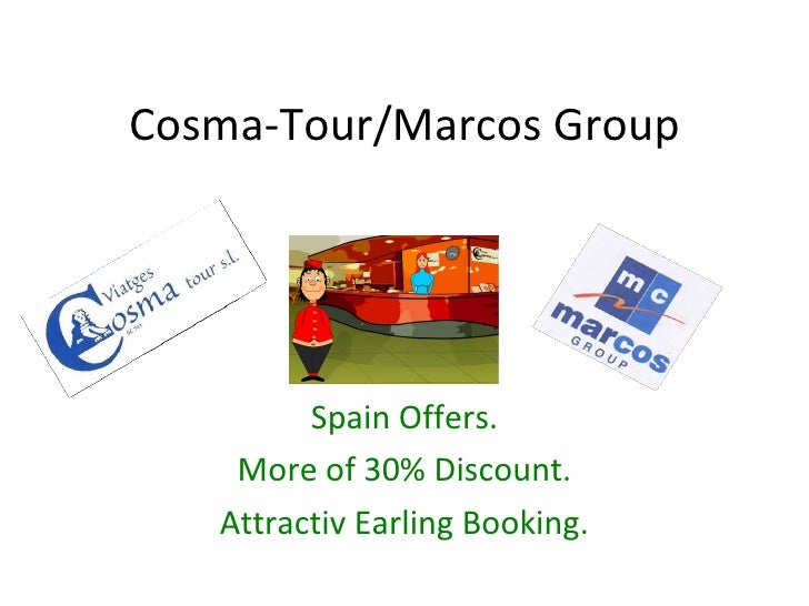 Cosma-Tour/Marcos Group Spain Offers. More of 30% Discount. Attractiv Earling Booking.