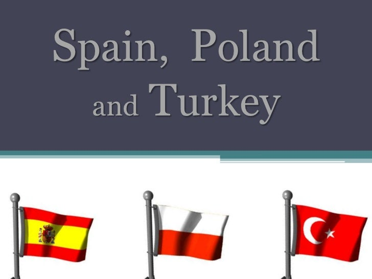 Spain, Poland  and Turkey