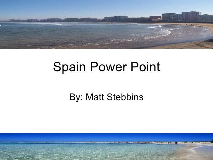 Spain Power Point By: Matt Stebbins