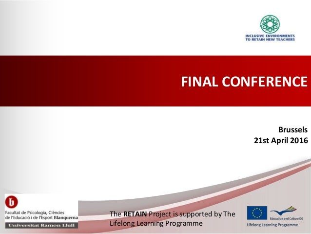FINAL CONFERENCE Brussels 21st April 2016 The RETAIN Project is supported by The Lifelong Learning Programme