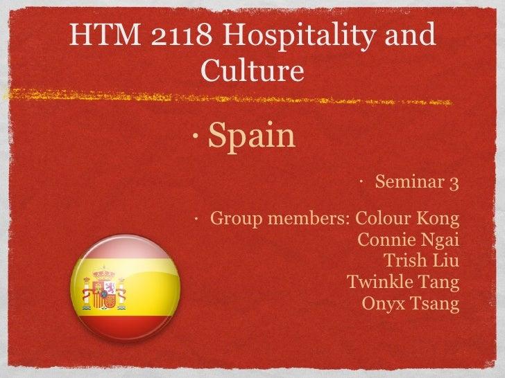 HTM 2118 Hospitality and Culture <ul><li>Spain   </li></ul><ul><li>Seminar 3 </li></ul><ul><li>Group members: Colour Kong ...