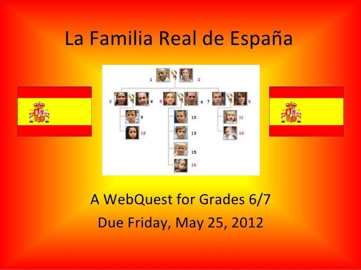 La Familia Real de España  A WebQuest for Grades 6/7   Due Friday, May 25, 2012