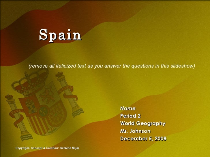 Spain Name Period 2 World Geography Mr. Johnson December 5, 2008 (remove all italicized text as you answer the questions i...