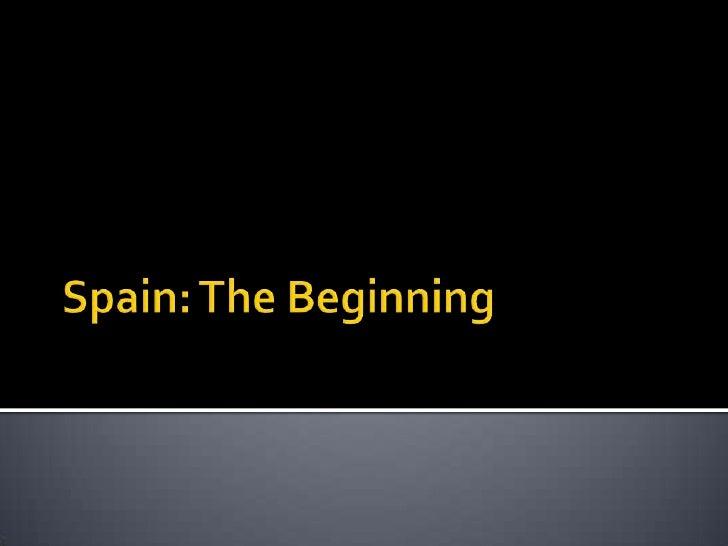 Spain: The Beginning<br />