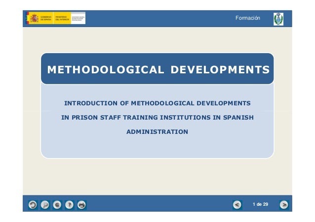 INTRODUCTION OF METHODOLOGICAL DEVELOPMENTS METHODOLOGICAL DEVELOPMENTS Formación IN PRISON STAFF TRAINING INSTITUTIONS IN...