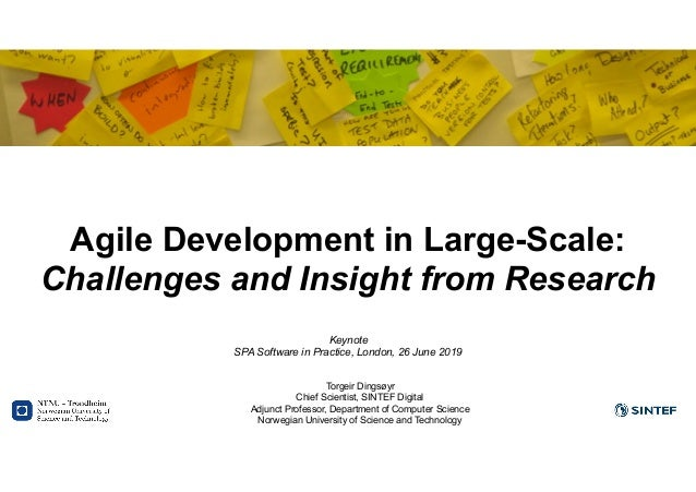 Agile Development in Large-Scale: Challenges and Insight from Research Keynote SPA Software in Practice, London, 26 June 2...
